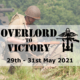 Overlord To Victory 29th - 31s May 2021